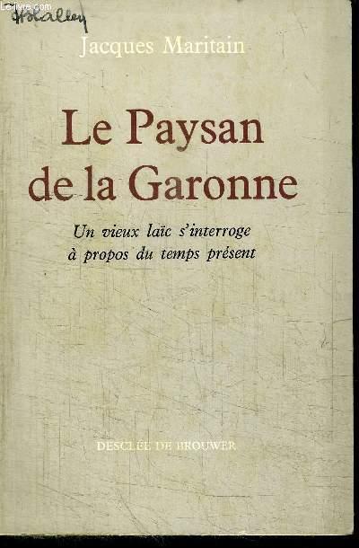 LE PAYSAN DE LA GARONNE - UN VIEU LAIC S'INTERROGE A PROPOS DU TEMPS PRESENT