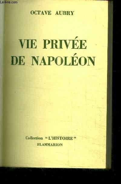 VIE PRIVEE DE NAPOLEON / COLLECTION L'HISTOIRE