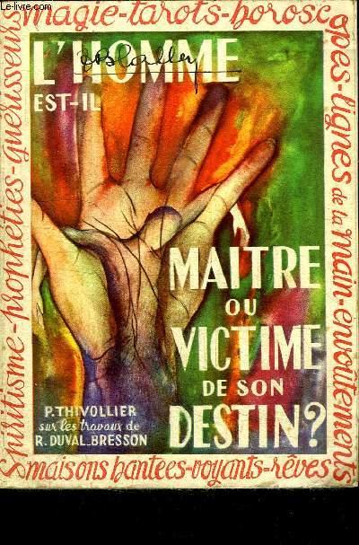 L'HOMME EST-IL MAITRE OU VICTIME DE SON DESTIN ?