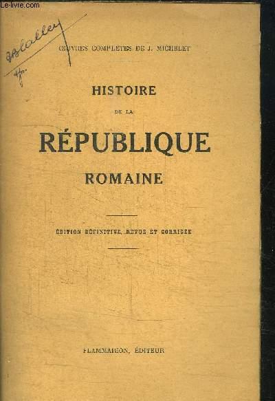 OEUVRES COMPLETES DE J. MICHELET - HISTOIRE DE LA REPUBLIQUE ROMAINE