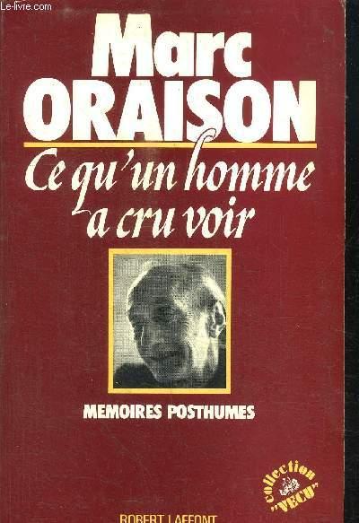 CE QU'UN HOMME A CRU VOIR - MEMOIRES POSTHUMES / COLLECTION VECU