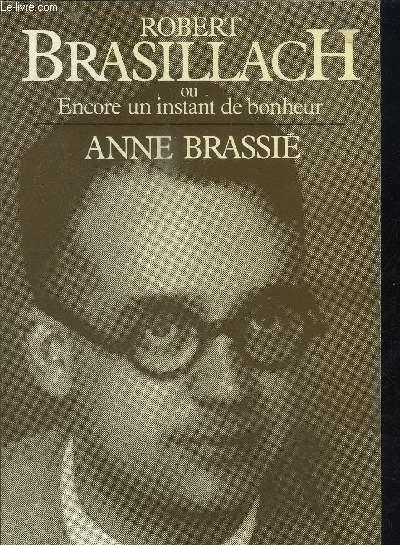 ROBERT BRASILLACH OU ENCORE UN INSTANT DE BONHEUR