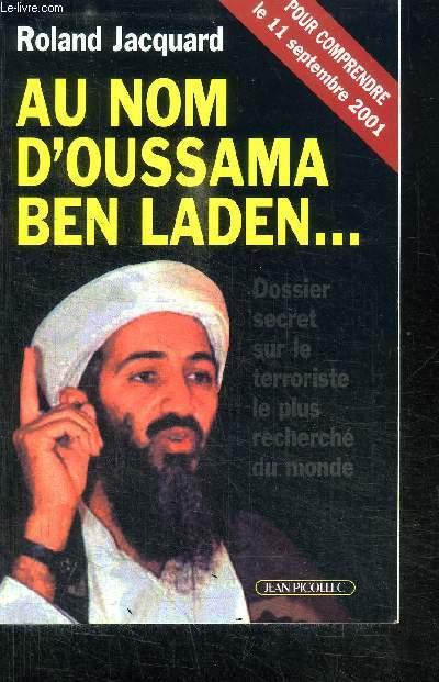 UN NOM D'OUSSAMA BEN LADEN... DOSSIER SECRET SUR LE TERRORISME LE PLUS RECHERCHE DU MONDE