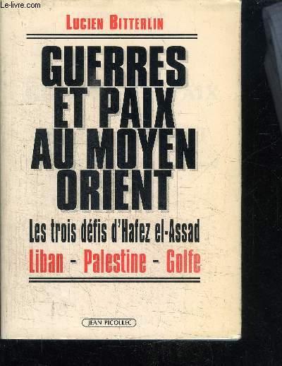 GUERRES ET PAIX AU MOYEN ORIENT - LES TROIS DEFIS D'HAFEZ EL-ASSAD - LIBAN - PALESTINE - GOLFE