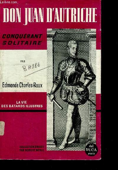 DON JUAN D'AUTRICHE - CONQUERANT SOLITAIRE - 1547-1578