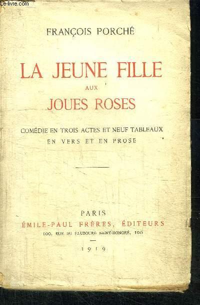 LA JEUNE FILLE AUX JOUES ROSES - COMEDIE EN TROIS ACTES ET NEUF TABLEAUX EN VERS ET EN PROSE