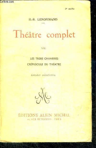 THEATRE COMPLET - VIII - LES TROIS CHAMBRES - CREPUSCULE DU THEATRE  - EDITION DEFINITIVE