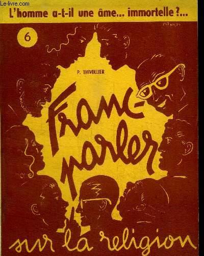 FRANC-PARLER SUR LA RELIGION N°6 - L HOMME A-T-IL UN AME... IMMORTELLE ?