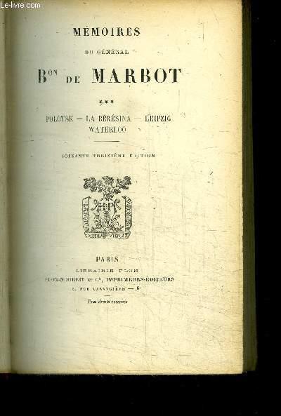 MEMOIRES DU GENERAL Bon DE MARBOT - POLOTSK - LA BERESINA - LEIPZIG - WATERLOO / 73e EDITION TOME 3