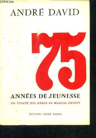 75 ANNEES DE JEUNESSE DU VIVANT DES HEROS DE MARCEL PROUST