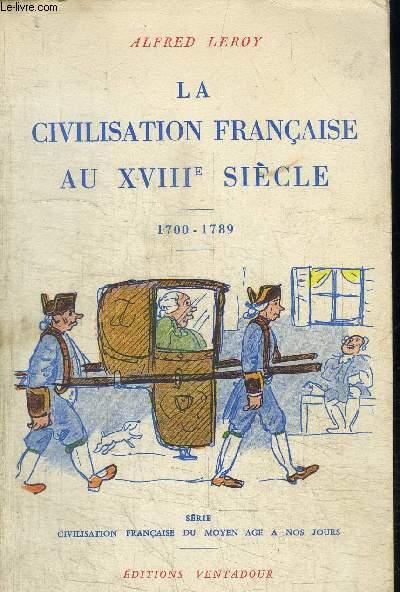 LA CIVILISATION FRANCAISE AU XVIIIe SIECLE - 1700-1789