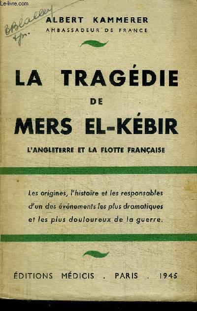 LA TRAGEDIE DE MERS EL-KEBIR - L'ANGLETERRE ET LA FLOTTE FRANCAISE