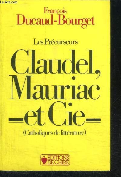 LES PRECURSEURS CLAUDEL, MAURIAC ET CIE (CATHOLIQUES DE LITTERATURE)