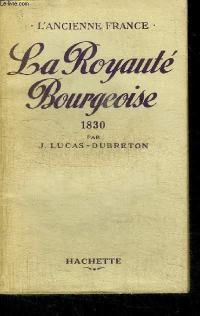 LA ROYAUTE BOURGEOISE  / COLLECTION L'ANCIENNE FRANCE