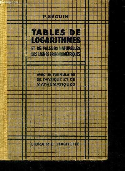 TABLES DE LOGARITHMES ET DE VALEURS NATURELLES DES LIGNES TRIGONOMETRIQUES AVEC UN FORMULAIRE DE PHYSIQUE ET DE MATHEMATIQUES