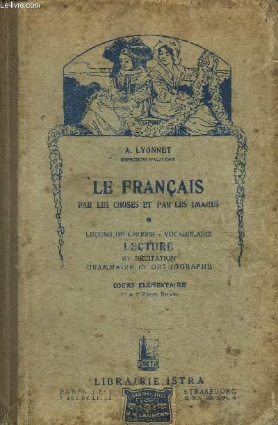 LE FRANCAIS PAR LES CHOSES ET PAR LES IMAGES - LECONS DE CHOSES - VOCABULAIRE - LECTURE ET RECITATION GRAMMAIRE ET ORTHOGRAPHE - COURS ELEMENTAIRE