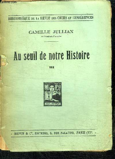 AU SEUIL DE NOTRE HISTOIRE - TOME III - 1923-1930 / BIBLIOTHEQUE DE LA REVUE DES COURS ET CONFERENCES