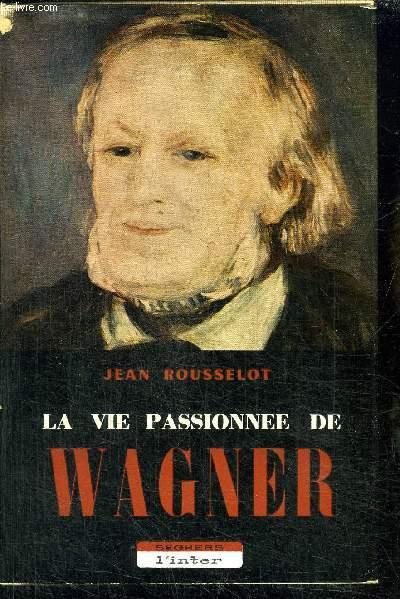 LA VIE PASSIONNEE DE WAGNER