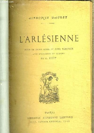 L'ARLESIENNE - PIECE EN TROIS ACTES ET CINQ TABLEAUX AVEC SYMPHONIES ET COEUR DE G. BIZET