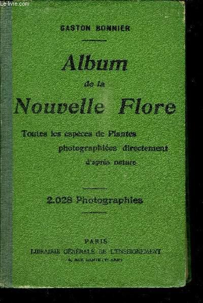 ALBUM DE LA NOUVELLE FLORE - TOUTES LES ESPECES DE PLANTES PHOTOGRAPHIEES DIRECTEMENT D'APRES NATURE