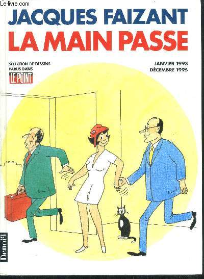 LA MAIN PASSE - SELECTION DE DESSINS PARUS DANS LE POINT - JANVIER 1993 - DECEMBRE 1995