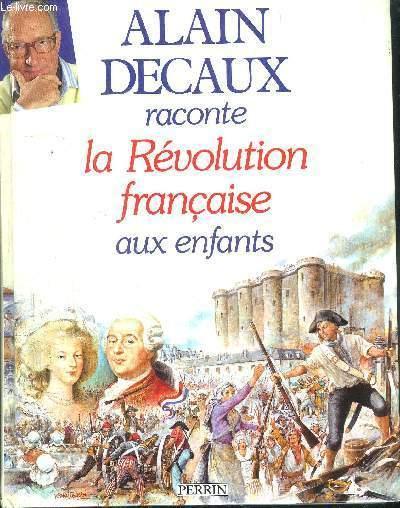 ALAIN DECAUX RACONTE LA REVOLUTION FRANCAISE AUX ENFANTS