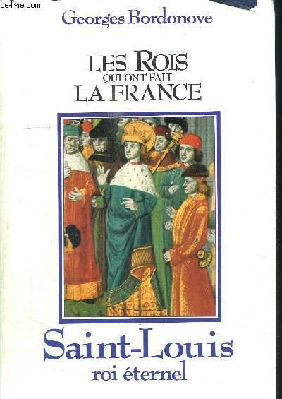 SAINT-LOUIS ROI ETERNEL / COLLECTION LES ROIS QUI ONT FAIT LA FRANCE