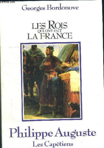 PHILIPPE AUGUSTE - LES CAPETIENS / COLLECTION LES ROIS QUI ONT FAIT LA FRANCE