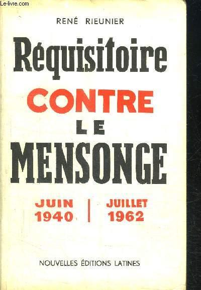 REQUISITOIRE CONTRE LE MENSONGE JUIN 1940 / JUILLET 1962