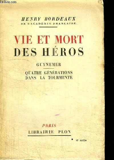 OEUVRES COMPLETES - VIE ET MORT DES HEROS - GUYNEMER - QUATRE GENERATIONS DANS LA TOURMENTE