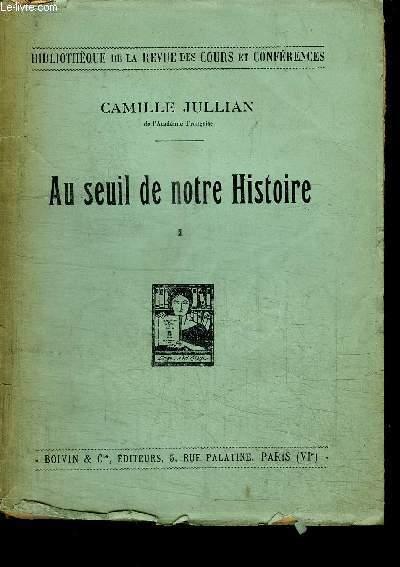AU SEUIL DE NOTRE HISTOIRE / COLLECTION DE LA REVUE DES COURS ET CONFERENCES