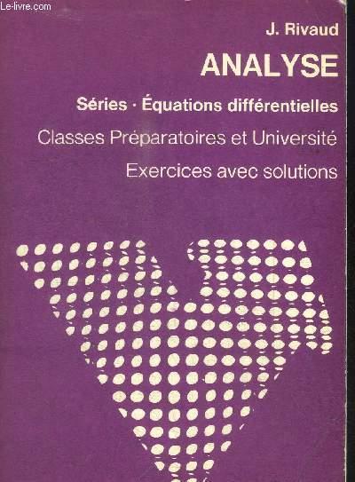 ANALYSE - SERIE - EQUATIONS DIFFERENTIELLES - CLASSES PREPARATOIRES ET UNIVERSITE - EXERCICES AVEC SOLUTIONS