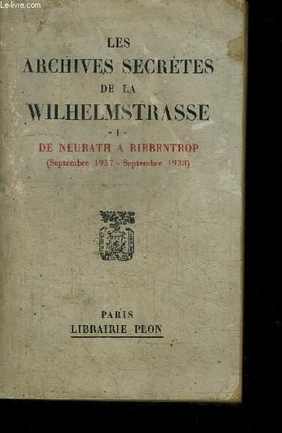 LES ARCHIVES SECRETES DE LA WILHELMSTRASSE - I - DE NEURATH A RIBBENTROP (SEPTEMBRE 1937- SEPTEMBRE 1938)