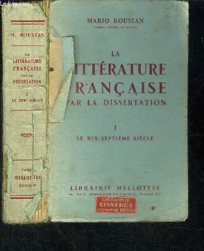 LA LITTERAIRE FRANCAISE PAR LA DISSERTATION - TOME I LE DIX-SEPTIEME SIECLE
