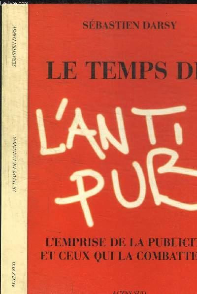 LE TEMPS DE L'ANTIPUB - L'EMPRISE DE LA PUBLICITE ET CEUX QUI LA COMBATTENT