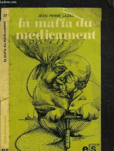 LA MAFIA DU MEDICAMENT / COLLECTION NOTRE TEMPS 27