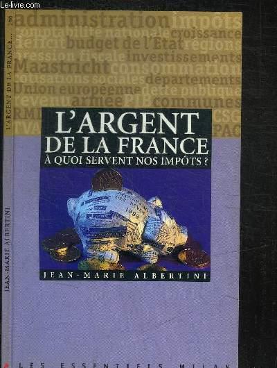 L'ARGENT DE LA FRANCE - A QUOI SERVENT NOS IMPOTS ?