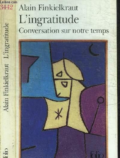 L'INGRATITUDE - CONVERSATION SUR NOTRE TEMPS