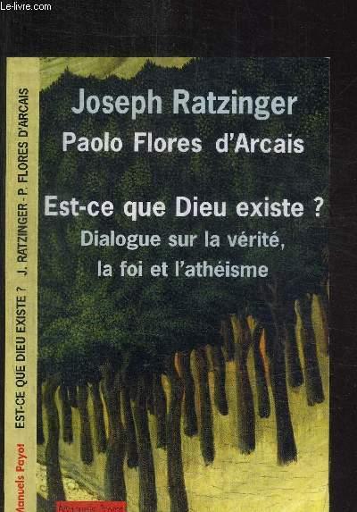 PAOLO FLORES D'ARCAIS - EST-CE QUE DIEU EXISTE ? DIALOGUE SUR LA VERITE, LA FOI ET L'ATHEISME