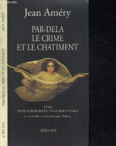 PAR-DELA LE CRIME ET LE CHATIMENT - ESSAI POUR SURMONTER L'INSURMONTABLE
