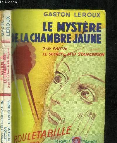 LE MYSTERE DE LA CHAMBRE JAUNE -  DEUXIEME PARTIE LE SECRET DE MLLE STANGERSON / COLLECTION LE POINT D'INTERROGATION