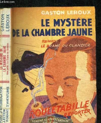 LE MYSTERE DE LA CHAMBRE JAUNE - 1ere PARTIE LE DRAME DU GLANDIER / COLLECTION LE POINT D'INTERROGATION