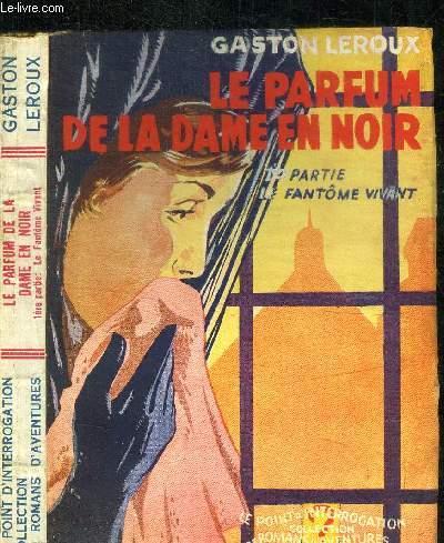 LE PARFUM DE LA DAME EN NOIR - 1re PARTIE LE FANTOME VIVANT / COLLECTION LE POINT D'INTERROGATION