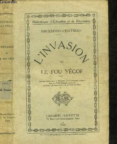 L'INVASION OU LE FOU YEGOF / COLLECTION BIBLIOTHEQUE D'EDUCATION ET DE RECREATION
