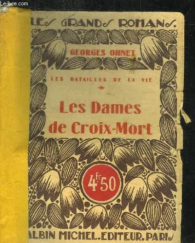 LES DAMES DE CROIX-MORT - LES BATAILLES DE LA VIE / COLLECTION LES GRANDS ROMANS
