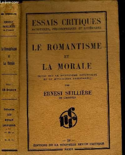 LE ROMANTISME ET LA MORALE (ESSAI SUR LE MYSTICISME ESTHETIQUE ET LE MYSTICISME PASSIONNEL) / COLLECTION ESSAIS CRITIQUES N°29