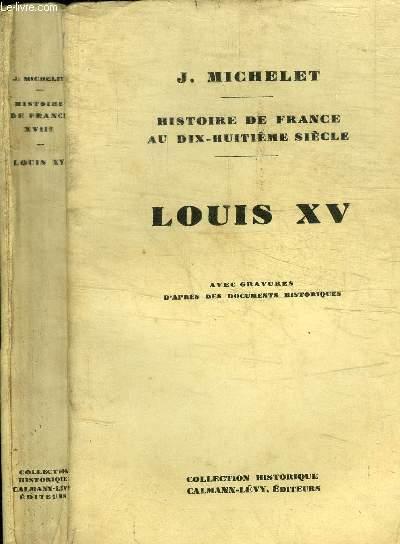 HISTOIRE DE FRANCE AU DIX-HUITIEME SIECLE - LOUIS XV / COLLECTION HISTORIQUE