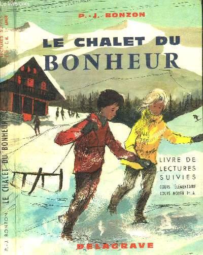LE CHALET DU BONHEUR - LIVRE DE LECTURES SUIVIES - COURS ELEMENTAIRE - COURS MOYEN 1e ANNEE