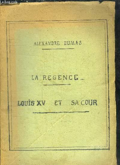 LA REGENCE - LOUIS XV ET SA COUR