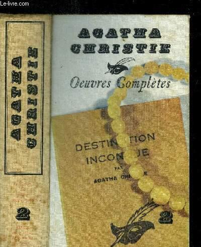 OEUVRES COMPLETES D'AGATHA CHRISTIE - VOL.2 - LE VALLON - LA PLUME EMPOISONNEE - DRAME EN TROIS ACTES - DESTINATION INCONNUE